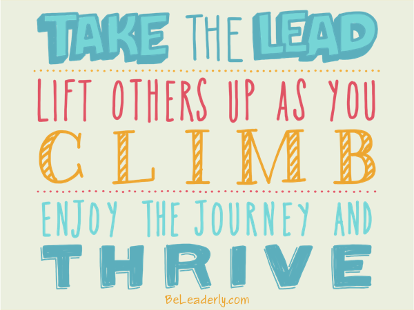 Leaderly Quote: Take The Lead. Lift Others Up As You Climb