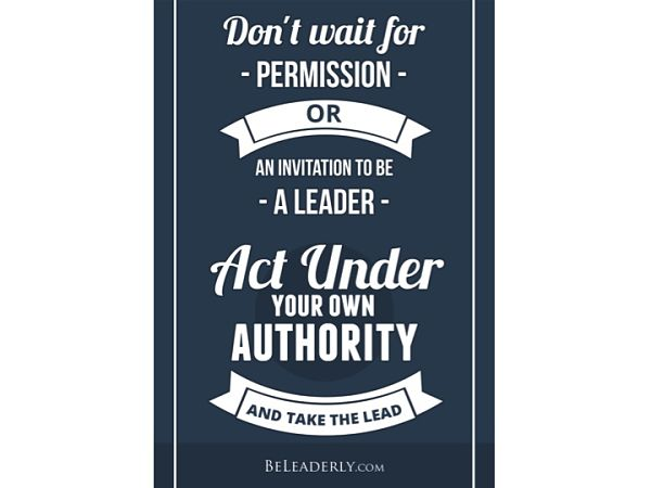 Leaderly Quote: Don't Wait For Permission...be A Leader