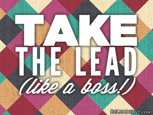 Leaderly Quote: Take The Lead (like A Boss!)