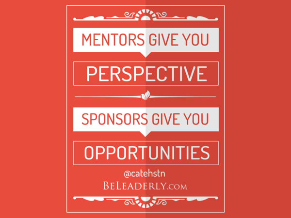 Mentors give you perspective. Sponsors give you opportunities.