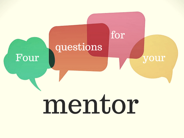 Four questions for your mentor