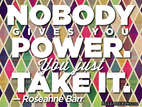 Leaderly Quote: Nobody gives you power