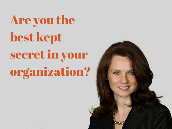 Are you the best kept secret in your organization?