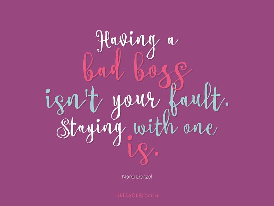 Leaderly Quote: Having a bad boss isnt your fault