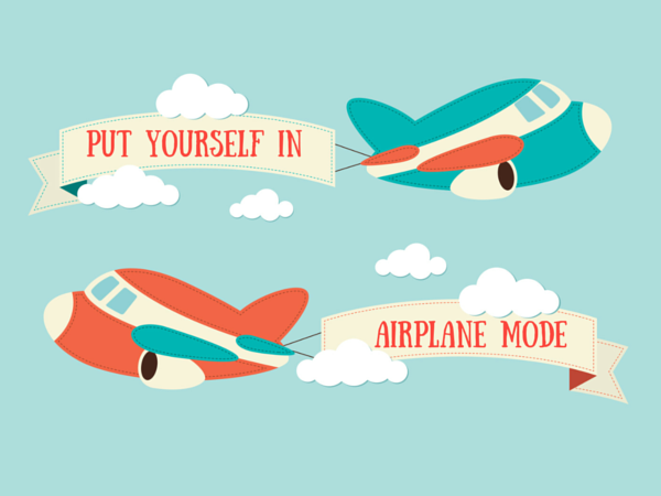 Put yourself in airplane mode_