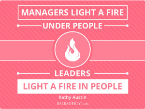 Managers light a fire under people...