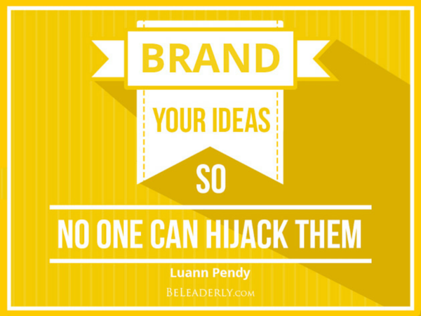 Brand your ideas so no one can hijack them