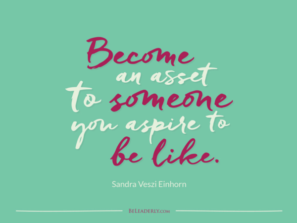 Beau Leaderly Quote: Become An Asset To Someone You Aspire To Be Like