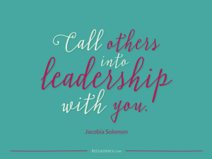 Call others into leadership with you.
