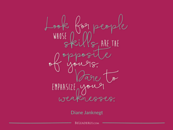 Look for people whose skills are the opposite of yours.