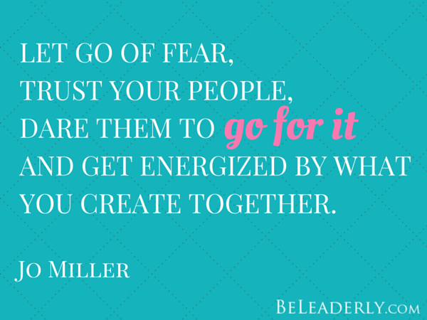 Let go of fear, trust your people