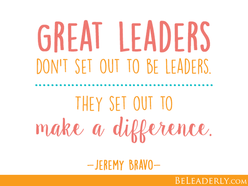 Great leaders don't set out to be leaders