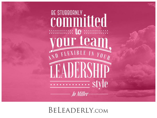 Leaderly Quote: Be Stubbornly Committed To Your Team…