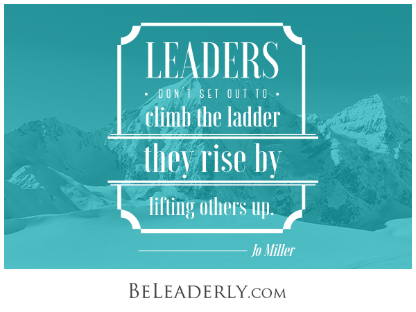 Leaderly Quote: Leaders Don't Set Out To Climb The Ladder
