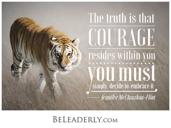 Leaderly quote: The truth is that courage resides within you.