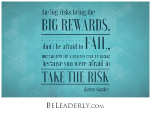 The big risks bring the big rewards.