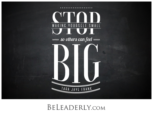 Leaderly Quote Stop Making Yourself Small Be Leaderly