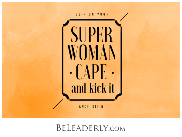 Clip on your superwoman cape - a quote with leadership confidence