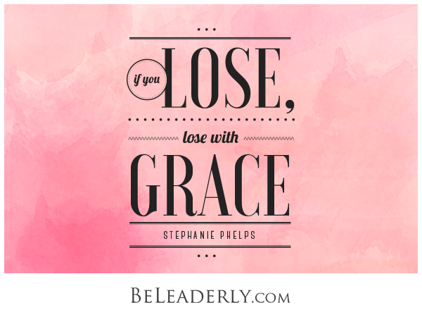 Leaderly Quote: If you lose, lose with grace.