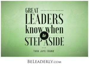 Great leaders know when to step aside.