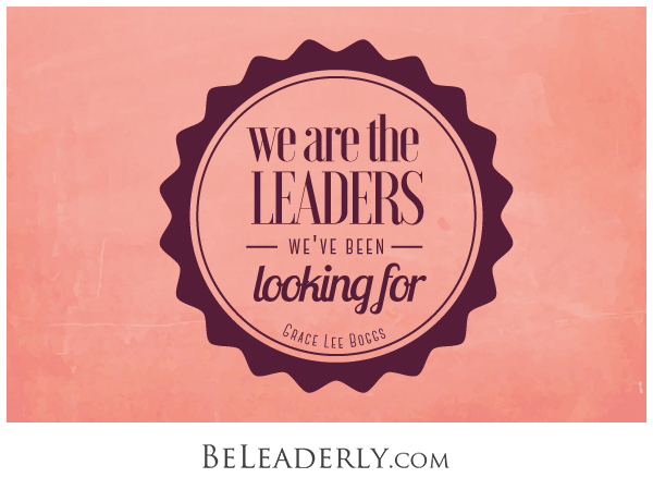 Leaderly Quote: We are the leaders we've been looking for.