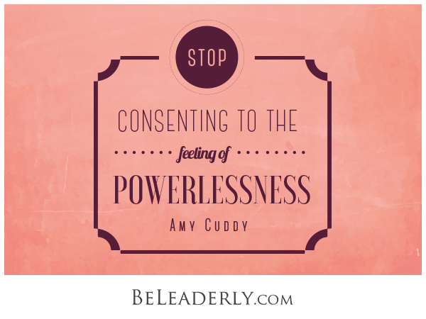 Stop consenting to the feeling of powerlessness