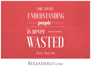 Time spent understanding people is never wasted