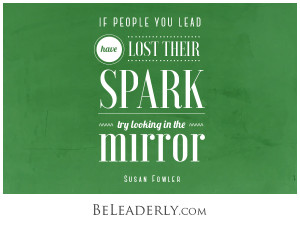 Leaderly Quote: If the people you lead have lost their spark