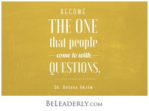 Become the One that People Come to with Questions