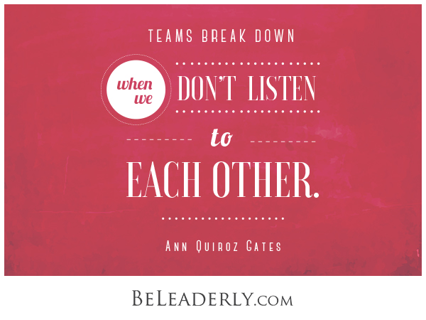 """Leaderly Quote: """"Teams break down when we don't listen to each other."""""""