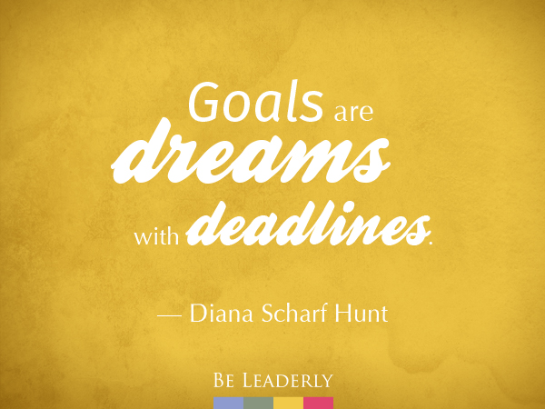 """Goals are dreams with deadlines."""