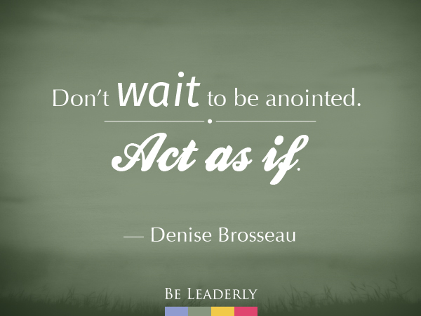 Don't wait to be anointed.