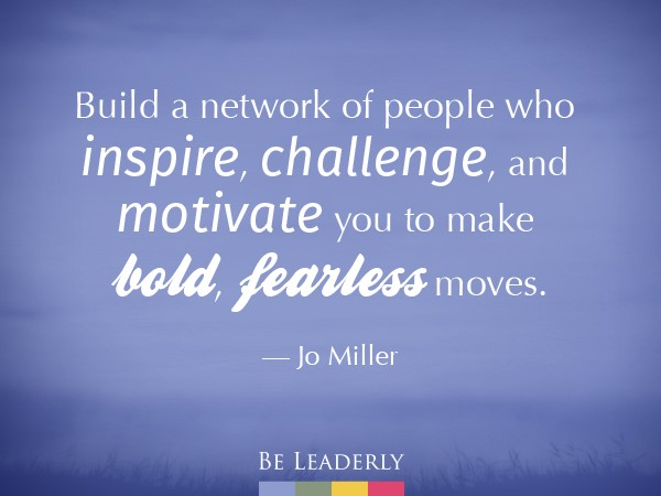 Leaderly Quote: Build a network of people who inspire, challenge and motivate…