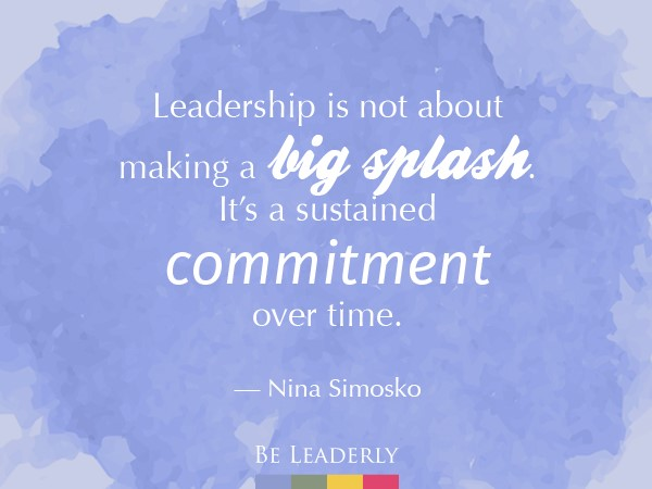 Leadership is not about making a big splash...