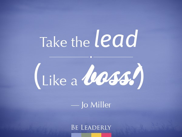 Leaderly Quote: Take the lead…
