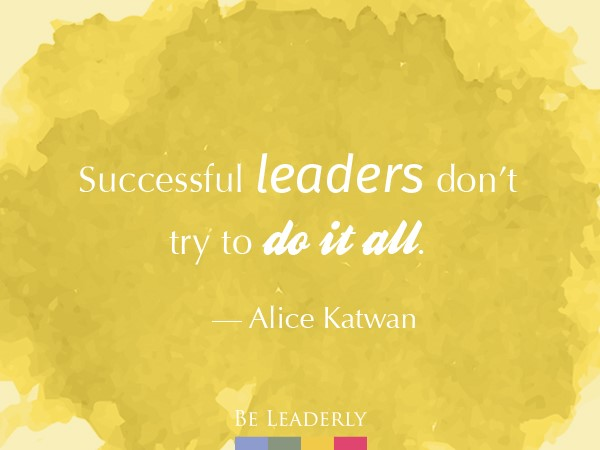Successful leaders don't try to do it all