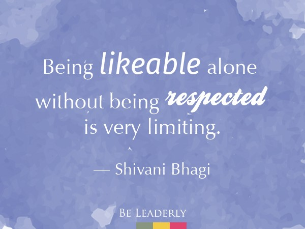 Leaderly Quote: Being likeable without being respected is very limiting