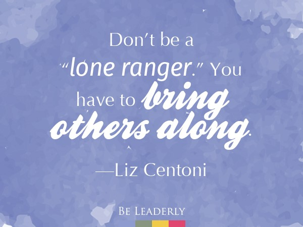 "Leaderly Quote: Don't be a ""lone ranger."""
