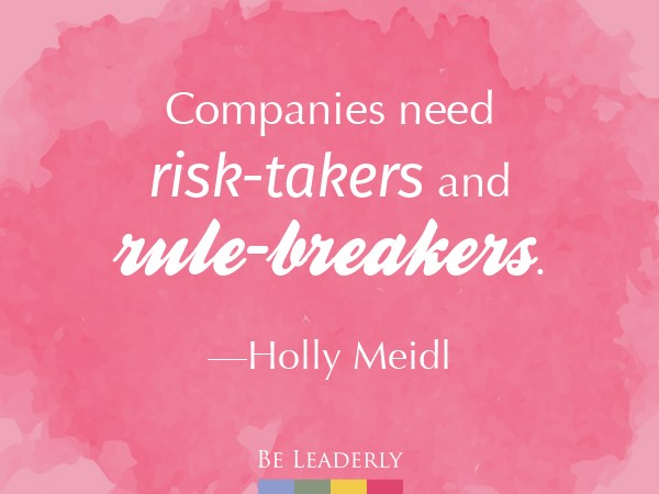 Companies need risk-takers and rule-breakers.