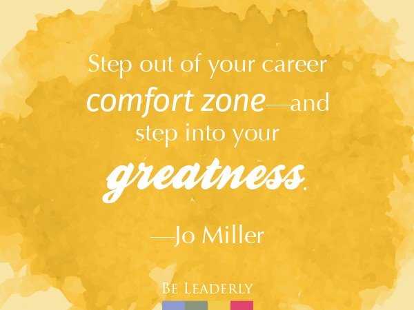 Step out of your career comfort zone...