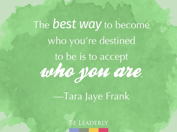 Leaderly Quote: The best way to become who you're destined to be…