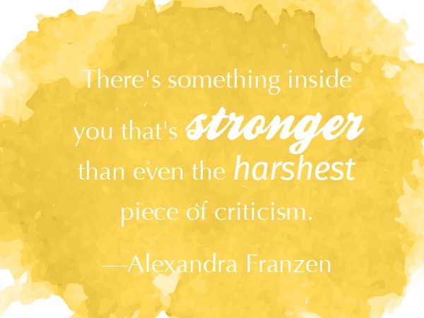 Be Leaderly quote: There's something inside you that's stronger than even the harshest criticism.