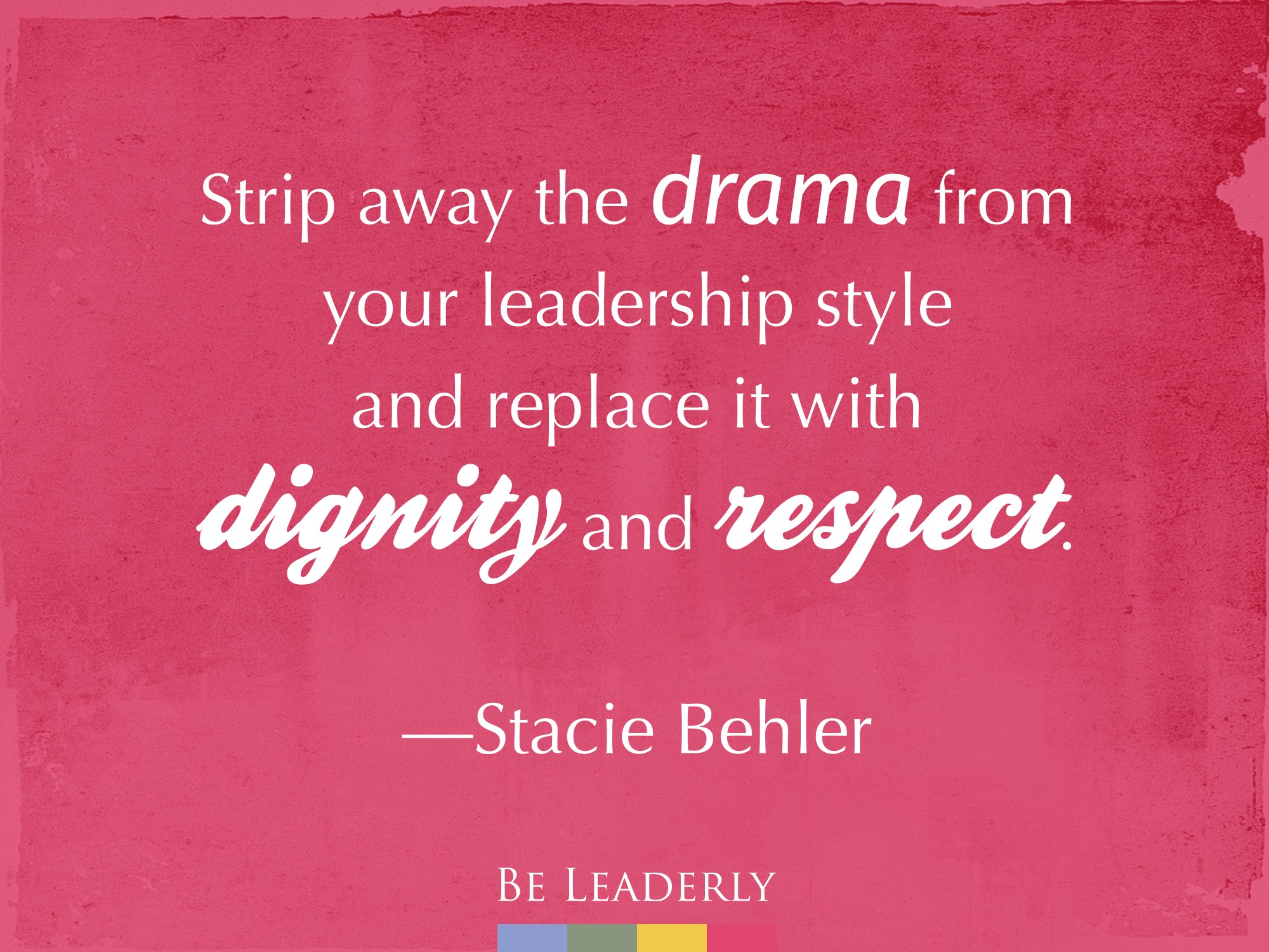 Leaderly Quote: Strip away the drama from your leadership style…