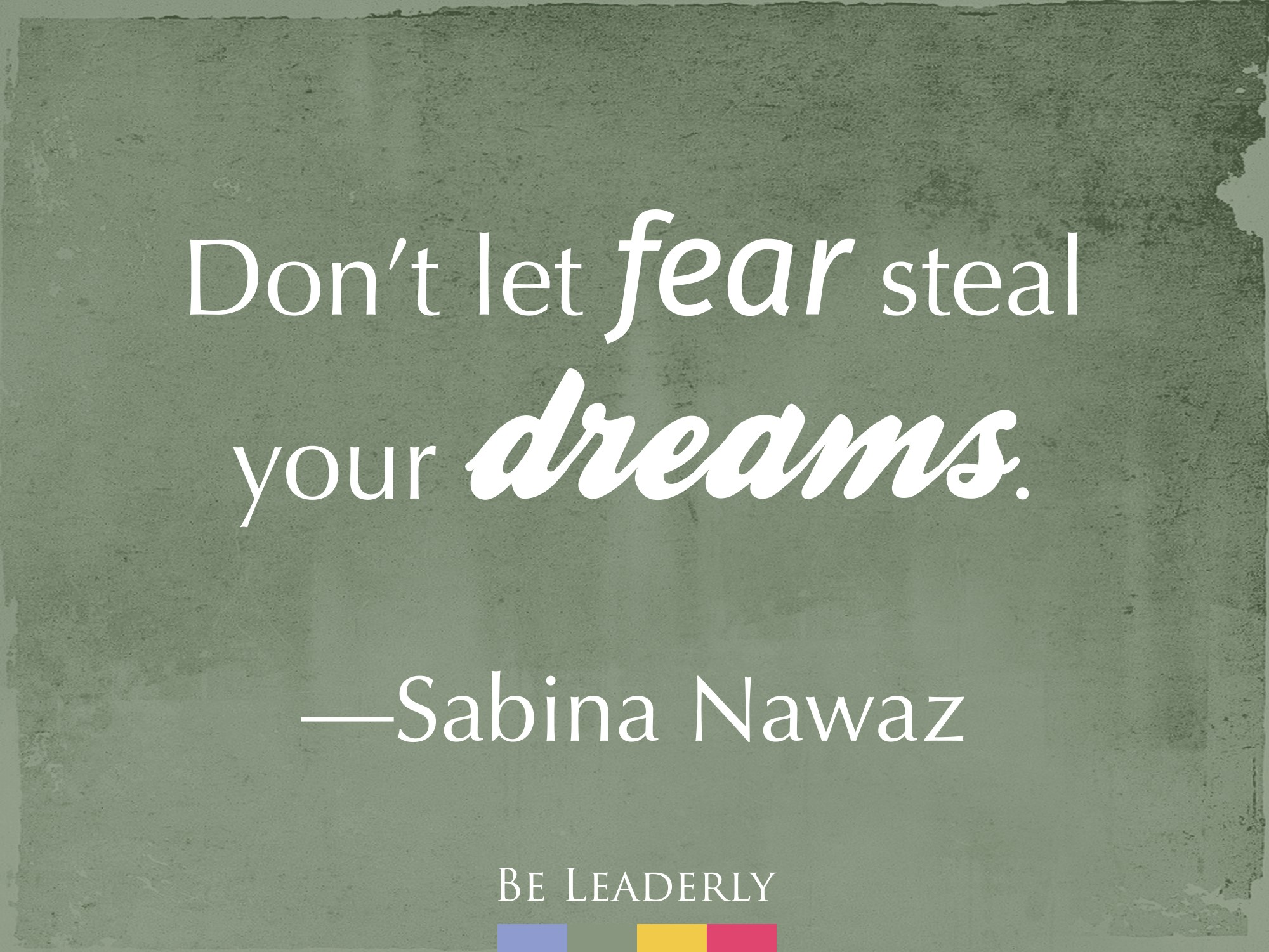 Leaderly Quote: Don't let fear steal your dreams