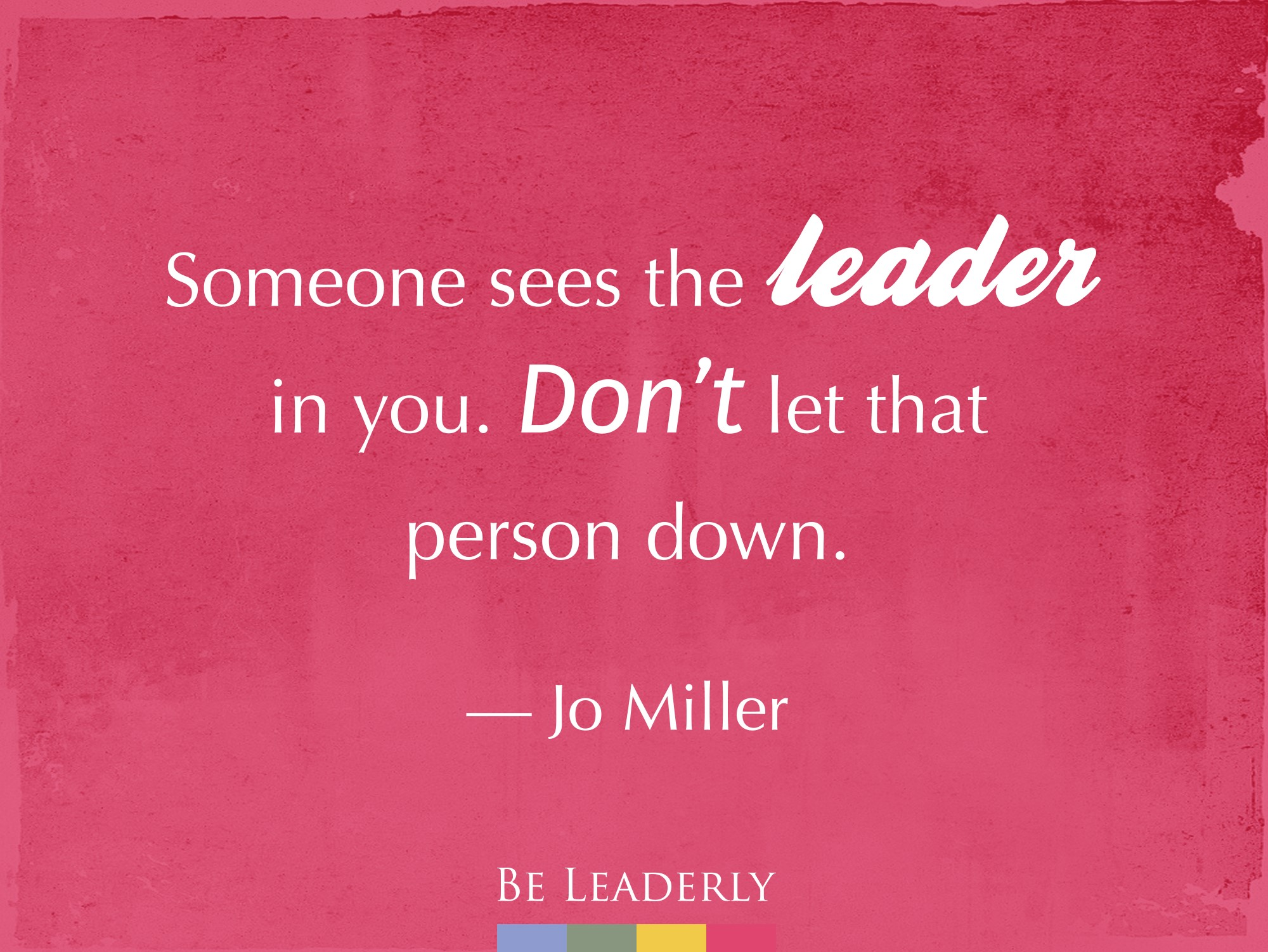Someone sees the leader in you