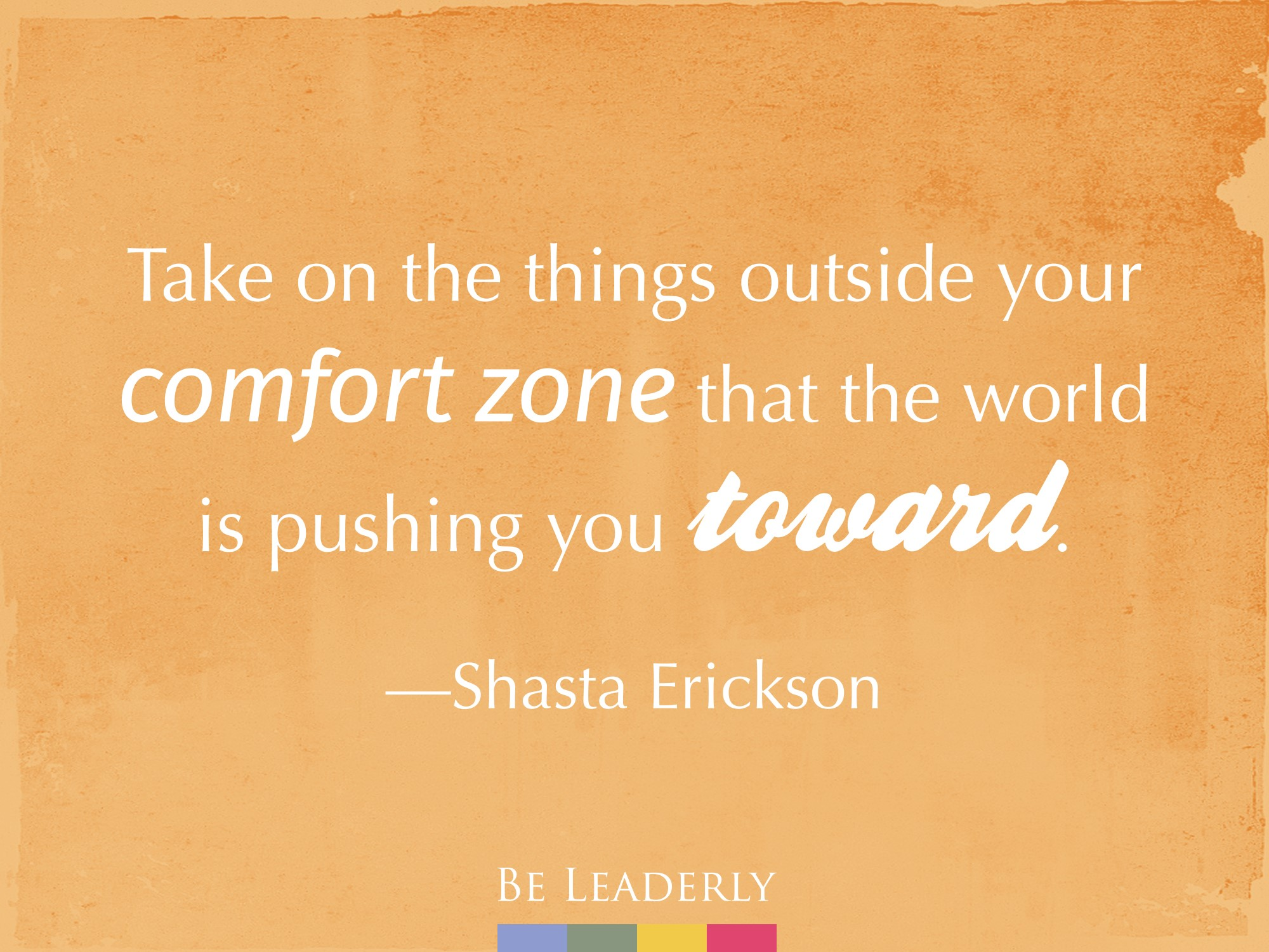 Leaderly Quote: Take on things outside your comfort zone…