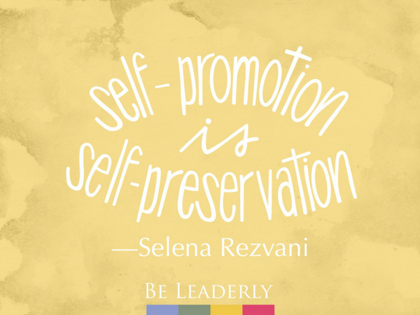 Leaderly Quote: Self-promotion is self-preservation