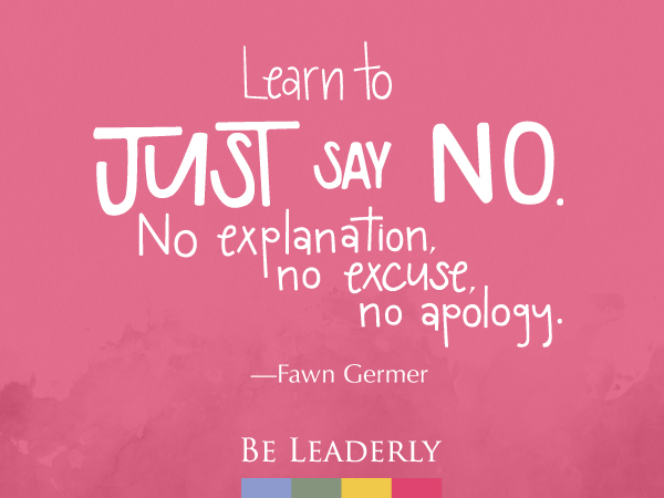 Leaderly Quote: Learn to just say no.