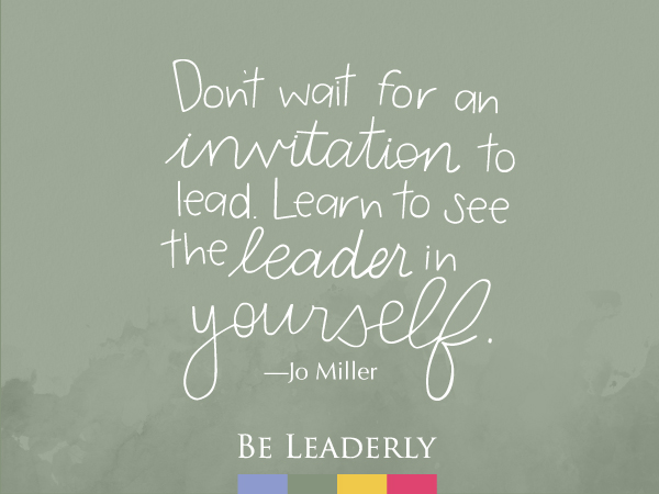 Leaderly Quote: Don't wait for an invitation to lead.