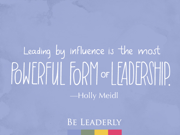 Leaderly Quote: Leading by Influence...Holly Meidl